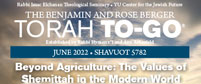The Benjamin and Rose Berger Shavuot To-Go 5777